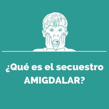 que es el secuestro amigdalar